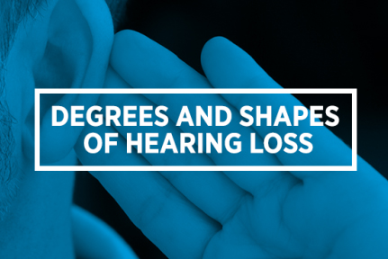 Degrees and shapes of hearing loss